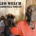 "Leo Bud Welch ""I Don't Prefer No Blues"" and ""Sabougla Voices"""